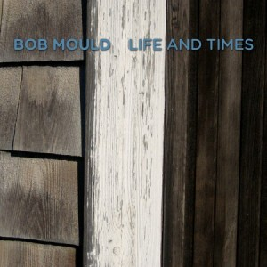 Bob Mould, 'Life and Times'