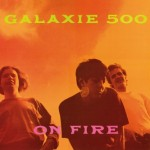 Galaxie 500, 'On Fire'
