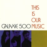 Galaxie 500, 'This Is Our Music'