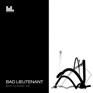Bad Lieutenant, 'Never Cry Another Tear'
