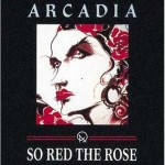 Arcadia, 'So Red the Rose'