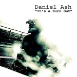 Daniel Ash, 'It's a Burn Out'