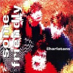 The Charlatans, 'Some Friendly'