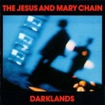 The Jesus and Mary Chain, 'Darklands'