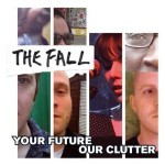 The Fall, 'Your Future Our Clutter'