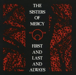 The Sisters of Mercy, 'First and Last and Always'