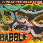 That Petrol Emotion, 'Babble'