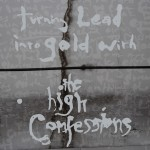 The High Confessions, 'Turning Lead Into Gold'