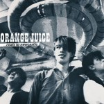 Orange Juice, 'Coals to Newcastle'
