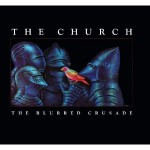 The Church, 'The Blurred Crusade'