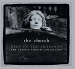 The Church announces 'Deep in the Shallows' singles collection, first phase of reissues