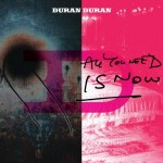 Duran Duran's 'All You Need Is Now' out March 22 on CD, LP with up to 6 bonus tracks