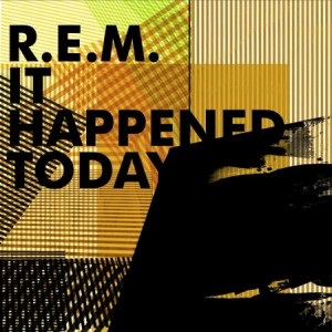 R.E.M., 'It Happened Today'