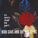 Nick Cave and the Bad Seeds, 'No More Shall We Part'