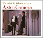 Aztec Camera, 'Walk Out to Winter: The Best Of'