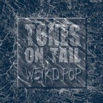Tones on Tail, 'Weird Pop'