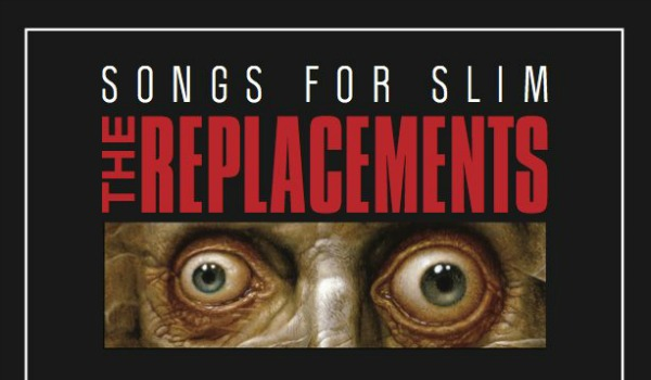The Replacements' 'Songs For Slim' EP out digitally March 5, on 12-inch April 16