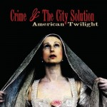 Crime & The City Solution, 'American Twilight'