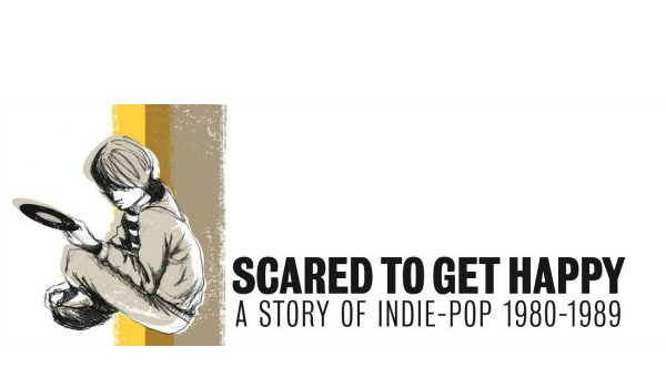 'Scared To Get Happy: A Story of Indie-Pop 1980-1989' 5CD box set tracklist revealed