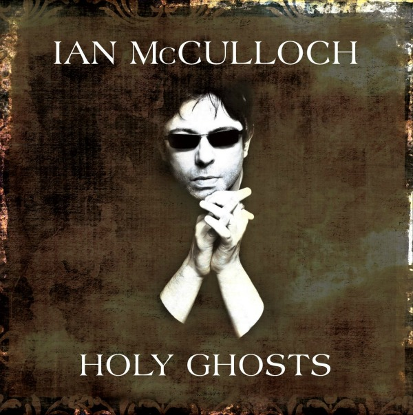 Ian McCulloch, 'Holy Ghosts'