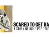 'Scared To Get Happy: A Story of Indie-Pop 1980-1989' final tracklist: 5 CDs, 134 songs