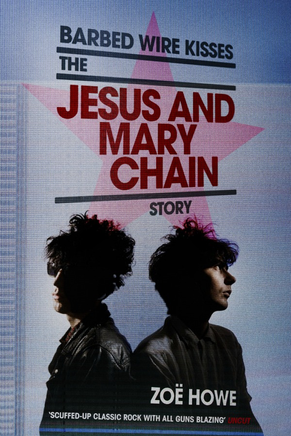 Barbed Wire Kisses The Jesus and Mary Chain Story