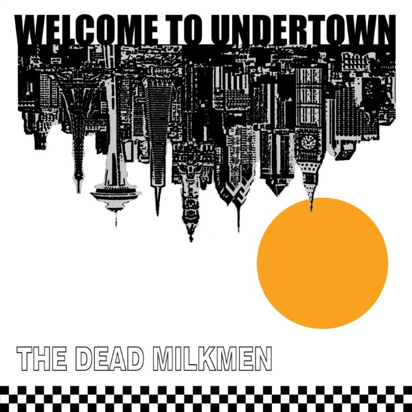 The Dead Milkmen, Welcome to Undertown