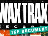 'Wax Trax! Records: The Documentary': Watch first trailer for upcoming film