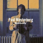 Paul Westerberg, 'Eventually'