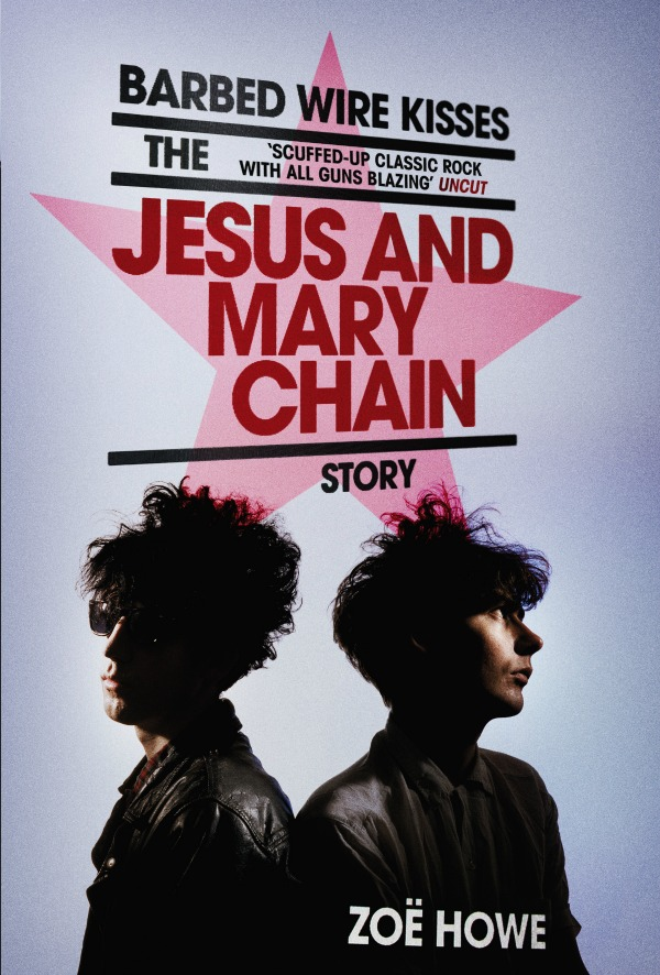 Barbed Wire Kisses The Jesus and Mary Chain biography