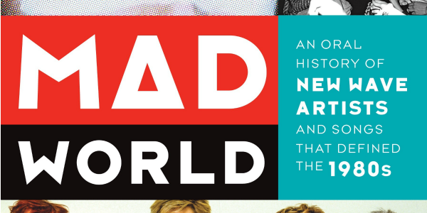 Contest: Win 'Mad World: An Oral History of New Wave Artists and Songs that Defined the 1980s'