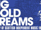 5-disc, 115-song 'Big Gold Dreams' box set to chronicle Scottish indie music 1977-1989