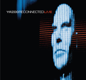 Yazoo, with Vince Clarke and Alison Moyet, to release 'Reconnected Live' concert album
