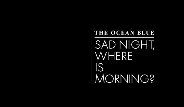 Stream: The Ocean Blue, 'Sad Night, Where Is Morning?' — off upcoming 'Ultramarine'