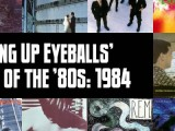 Slicing Up Eyeballs' Best of the '80s, Part 5: Vote for your top albums of 1984